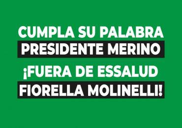 CUMPLA SU PALABRA  PRESIDENTE MERINO ¡FUERA DE ESSALUD FIORELLA MOLINELLI!